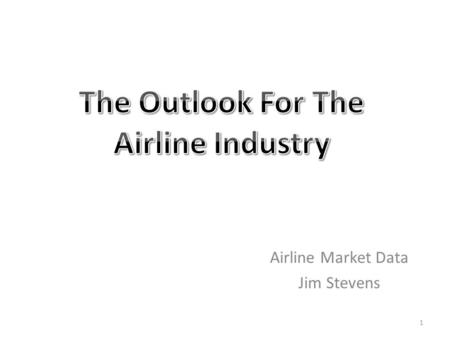 Airline Market Data Jim Stevens 1. Executive Summary Major carriers have lost $15 billion since the airline industry began in 1938 (page 3) In 2010, Alaska.