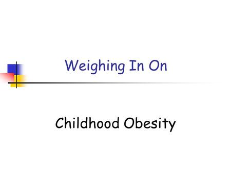Weighing In On Childhood Obesity. Prevalence of Overweight Among Children and Adolescents Ages 6-19 Years.