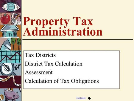 Next page Property Tax Administration Tax Districts District Tax Calculation Assessment Calculation of Tax Obligations.