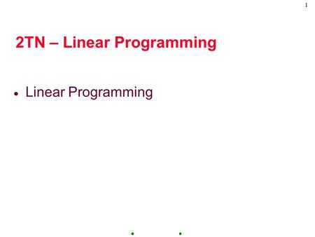 1 2TN – Linear Programming  Linear Programming. 2 Linear Programming Discussion  Requirements of a Linear Programming Problem  Formulate:  Determine:Graphical.