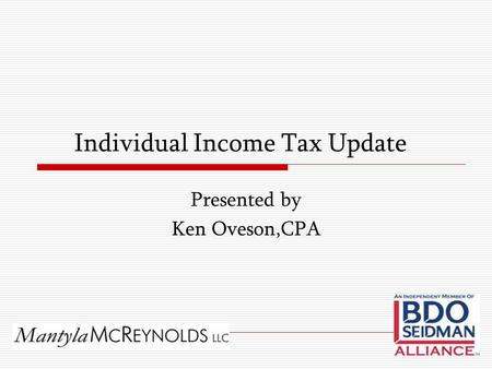 Individual Income Tax Update Presented by Ken Oveson,CPA.