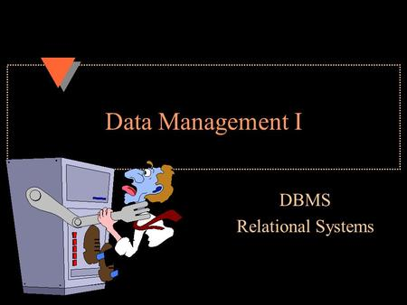 Data Management I DBMS Relational Systems. Overview u Introduction u DBMS –components –types u Relational Model –characteristics –implementation u Physical.