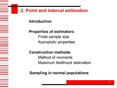 2. Point and interval estimation Introduction Properties of estimators Finite sample size Asymptotic properties Construction methods Method of moments.