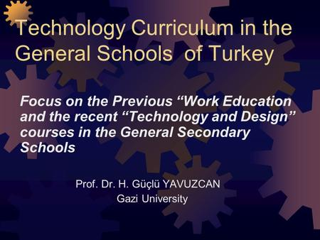 "Technology Curriculum in the General Schools <strong>of</strong> Turkey Focus on the Previous ""Work Education and the recent ""Technology and Design"" courses in the General."