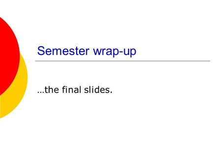 Semester wrap-up …the final slides.. The Final  December 13, 3:30-4:45 pm  Closed book, one page of notes  Cumulative  Similar format and length to.