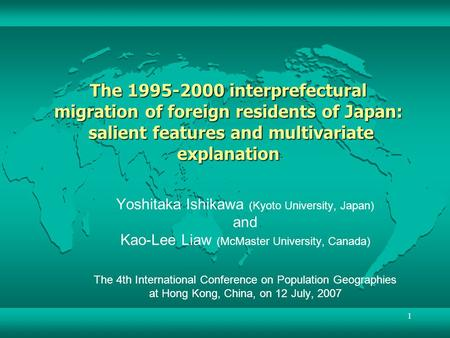 The 1995-2000 interprefectural migration of foreign residents of Japan: salient features and multivariate explanation Yoshitaka Ishikawa (Kyoto University,