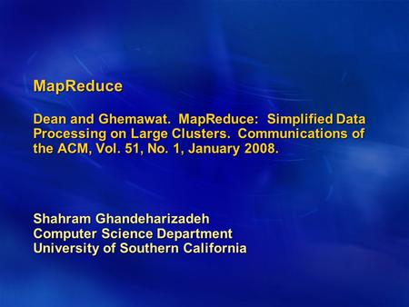 MapReduce Dean and Ghemawat. MapReduce: Simplified Data Processing on Large Clusters. Communications of the ACM, Vol. 51, No. 1, January 2008. Shahram.