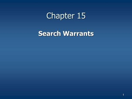"1 Chapter 15 Search Warrants. 2 Search warrants fall under the 4 th Amendment Search warrants fall under the 4 th Amendment The police must have ""probable."