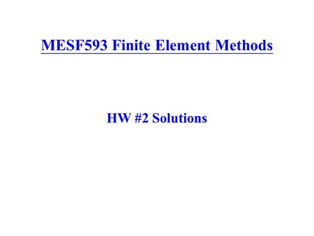 MESF593 Finite Element Methods HW #2 Solutions. Prob. #1 (25%) The element equations of a general tapered beam with a rectangular cross- section are given.
