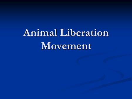 Animal Liberation Movement. Historical/Social Context Animal Experimentation Animal Experimentation Animal testing is when scientists, students or commercial.