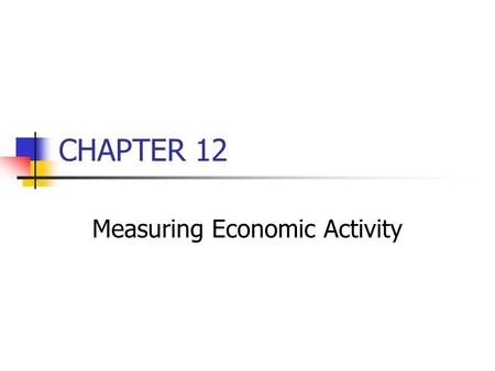 CHAPTER 12 Measuring Economic Activity. 1. Components of aggregate expenditures C + I + G + (X-M) 2. Personal Consumption Expenditures (C) Factors affecting.