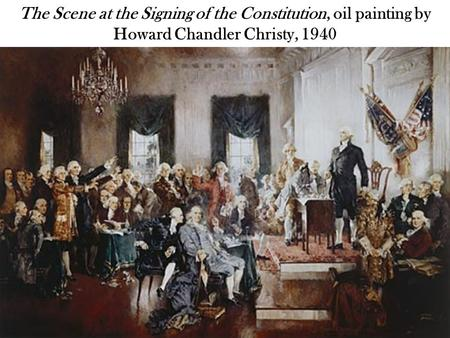 The Scene at the Signing of the Constitution, oil painting by Howard Chandler Christy, 1940.