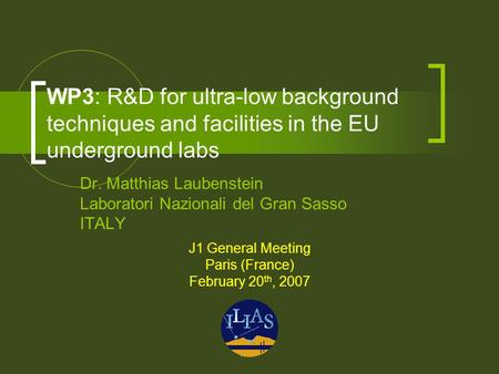 WP3: R&D for ultra-low background techniques and facilities in the EU underground labs Dr. Matthias Laubenstein Laboratori Nazionali del Gran Sasso ITALY.