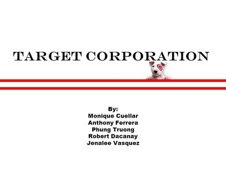 Target Corporation By: Monique Cuellar Anthony Ferrera Phung Truong Robert Dacanay Jenalee Vasquez.