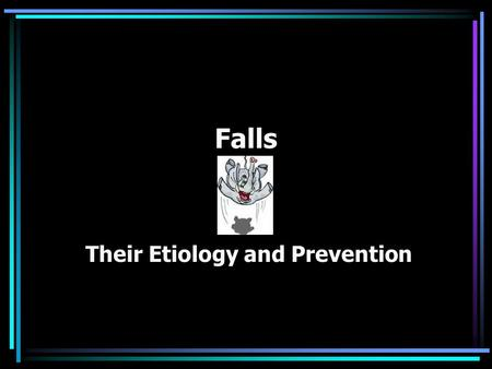 Falls Their Etiology and Prevention. Falls Falls are the second leading cause of accidental death, but the leading cause of accidental death in the home.