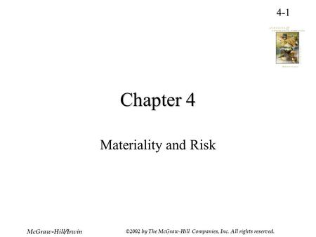 4-1 McGraw-Hill/Irwin ©2002 by The McGraw-Hill Companies, Inc. All rights reserved. Chapter 4 Materiality and Risk.