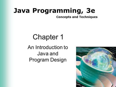 Java Programming, 3e Concepts and Techniques Chapter 1 An Introduction to Java and Program Design.