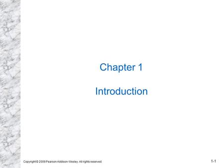 Copyright © 2009 Pearson Addison-Wesley. All rights reserved. 1-1 Chapter 1 Introduction.