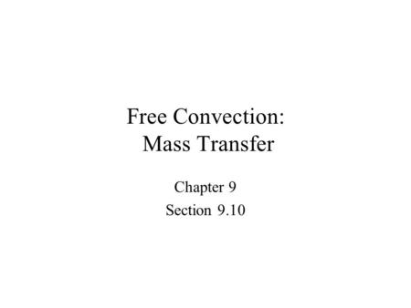 Free Convection: Mass Transfer Chapter 9 Section 9.10.