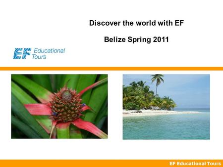 EF Educational Tours Discover the world with EF Belize Spring 2011.