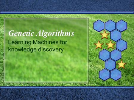 Genetic Algorithms Learning Machines for knowledge discovery.
