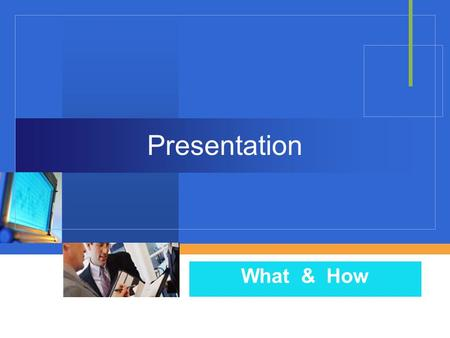 Presentation What & How.