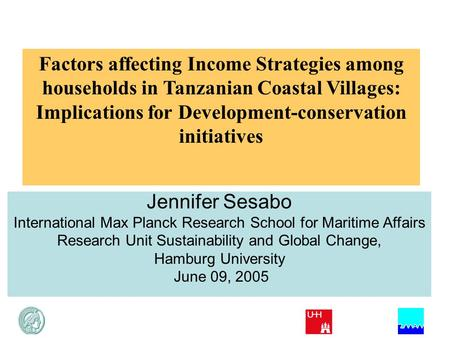 Factors affecting Income Strategies among households in Tanzanian Coastal Villages: Implications for Development-conservation initiatives Jennifer Sesabo.