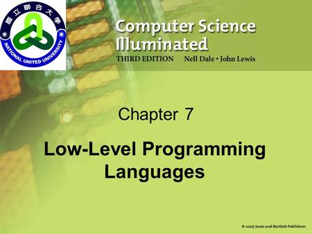 Chapter 7 Low-Level Programming Languages. 2 Chapter Goals List the operations that a computer can perform Discuss the relationship between levels of.