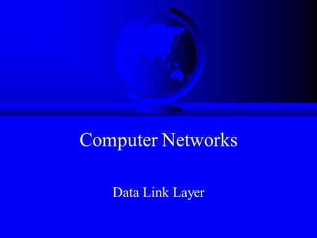 Computer Networks Data Link Layer.
