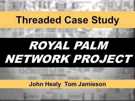 ROYAL PALM NETWORK PROJECT John Healy Tom Jamieson