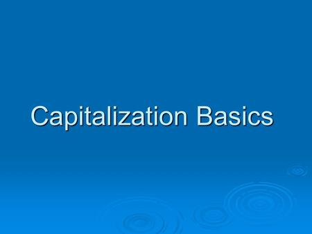 Capitalization Basics. Capitalization  The decision to capitalize a word or make a word lowercase often depends on how a word is used.  The easy rules.