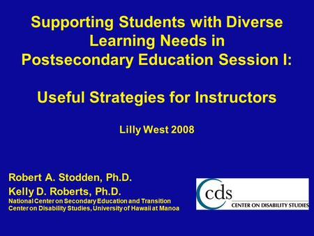 Supporting Students with Diverse Learning Needs in Postsecondary Education Session I: Useful Strategies for Instructors Lilly West 2008 Robert A. Stodden,