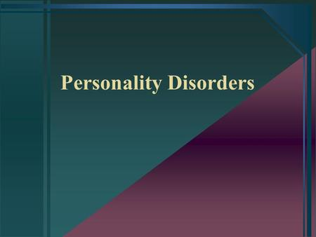 Personality Disorders. Definitions Personality trait –a stable, recurring pattern of human behavior Personality type –a constellation of personality traits.
