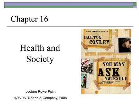 Health and Society Chapter 16 Lecture PowerPoint © W. W. Norton & Company, 2008.