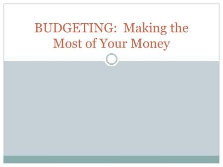 BUDGETING: Making the Most of Your Money. Did You Know? 1. Almost 60% of millionaires use a budget to manage their money. 2. The average person spends.