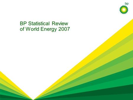 © BP 2006 BP Statistical Review of World Energy 2007.