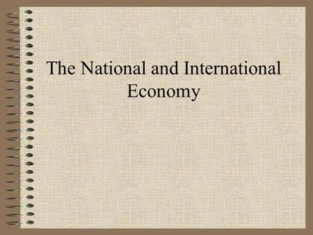 The National and International Economy What is macroeconomics? Macroeconomics considers the performance of the economy as a whole.