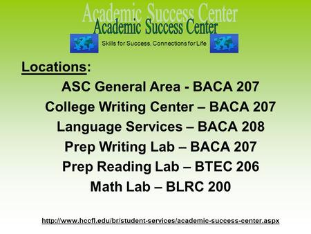 Locations: ASC General Area - BACA 207 College Writing Center – BACA 207 Language Services – BACA 208 Prep Writing Lab – BACA 207 Prep Reading Lab – BTEC.