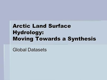 Arctic Land Surface Hydrology: Moving Towards a Synthesis Global Datasets.