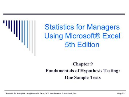 Statistics for Managers Using Microsoft Excel, 5e © 2008 Pearson Prentice-Hall, Inc.Chap 9-1 Statistics for Managers Using Microsoft® Excel 5th Edition.
