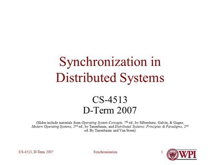 SynchronizationCS-4513, D-Term 20071 Synchronization in Distributed Systems CS-4513 D-Term 2007 (Slides include materials from Operating System Concepts,