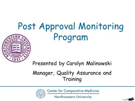 Post Approval Monitoring Program Presented by Carolyn Malinowski Manager, Quality Assurance and Training.