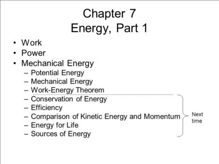Chapter 7 Energy, Part 1 Work Power Mechanical Energy Potential Energy