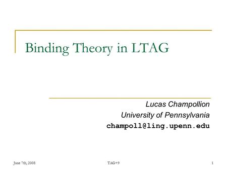 June 7th, 2008TAG+91 Binding Theory in LTAG Lucas Champollion University of Pennsylvania