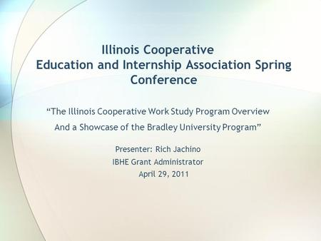 "Illinois Cooperative Education and Internship Association Spring Conference ""The Illinois Cooperative Work Study Program Overview And a Showcase of the."