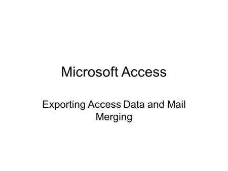 Microsoft Access Exporting Access Data and Mail Merging.