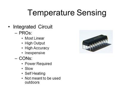 Temperature Sensing Integrated Circuit PROs: CONs: Most Linear