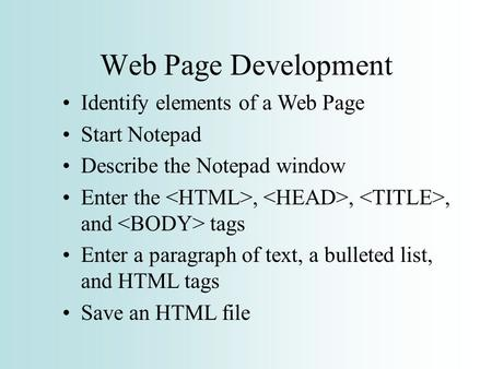 Web Page Development Identify elements of a Web Page Start Notepad