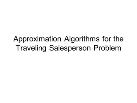 Approximation Algorithms for the Traveling Salesperson Problem.