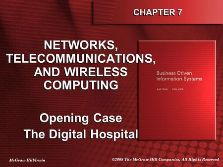 McGraw-Hill/Irwin ©2008 The McGraw-Hill Companies, All Rights Reserved CHAPTER 7 NETWORKS, TELECOMMUNICATIONS, AND WIRELESS COMPUTING Opening Case The.